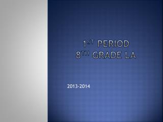 1 st  period 8 th Grade LA