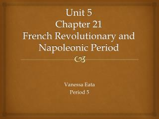 Unit 5 Chapter 21 French Revolutionary and Napoleonic Period