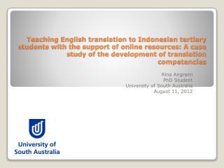 Rina Angraini PhD Student  University of South Australia August 11, 2012