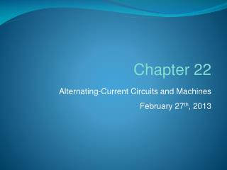 Alternating-Current Circuits and  Machines February 27 th , 2013