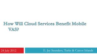 How Will Cloud Services  Benefit Mobile VAS?