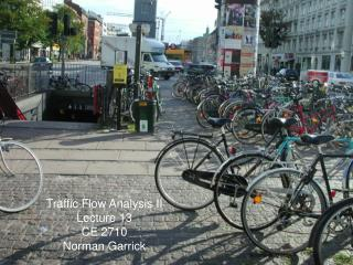 Traffic Flow Analysis II Lecture 13 CE 2710 Norman Garrick