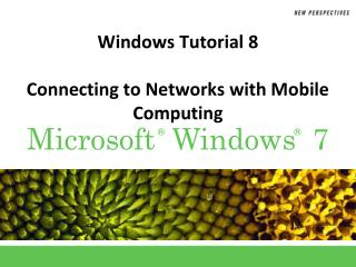 Windows Tutorial 8 Connecting to Networks with Mobile Computing