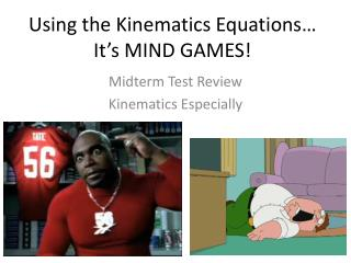 Using the Kinematics Equations… It's MIND GAMES!