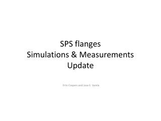 SPS flanges Simulations & Measurements Update