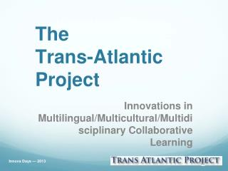 The  Trans-Atlantic  Project