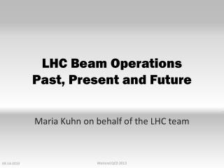 LHC  Beam Operations  Past ,  Present  and  Future