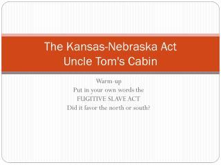 The Kansas-Nebraska Act Uncle Tom's Cabin