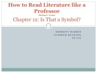 How to Read Literature like a Professor Thomas C. Foster Chapter 12: Is That a Symbol?