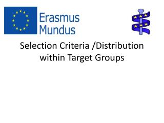 Selection Criteria /Distribution within Target Groups