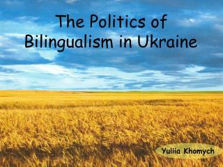 The Politics of Bilingualism in Ukraine