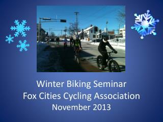 Winter Biking  Seminar Fox Cities Cycling Association November 2013