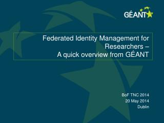 Federated  Identity Management for  Researchers –  A quick overview from G ÉANT