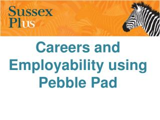 Careers and Employability using Pebble Pad