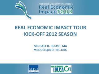 Real Economic Impact Tour Kick-Off 2012 Season Michael R. Roush, ma mroush@ndi-inc.org