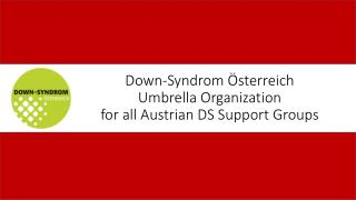 Down-Syndrom �sterreich Umbrella Organization for all  A ustrian DS Support Groups