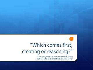 """""""Which comes first, creating or reasoning?"""""""
