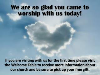 We are so glad you came to worship with us today!