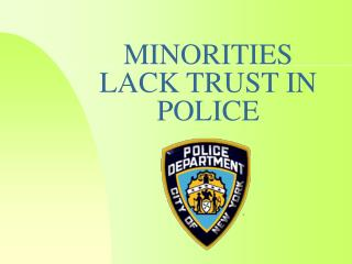 MINORITIES LACK TRUST IN POLICE