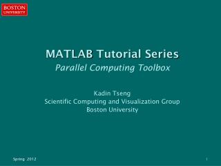 MATLAB Tutorial Series Parallel Computing Toolbox Kadin Tseng