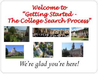 "Welcome to ""Getting Started - The College Search Process"""
