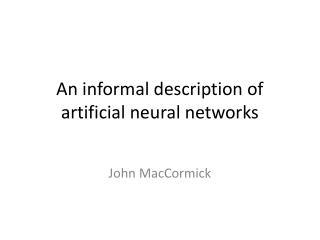 An informal description of artificial neural networks