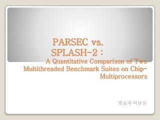 PARSEC vs.  SPLASH-2 :