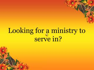 Looking for a ministry to serve in?