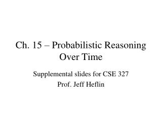 Ch. 15 – Probabilistic Reasoning Over Time
