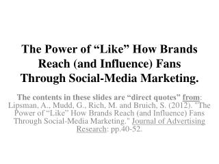 "The Power of ""Like"" How Brands Reach (and Influence) Fans Through Social-Media Marketing."