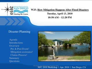 W25;  How Mitigation Happens After Flood Disasters  Tuesday, April 13, 2010 10:50 AM – 12:20 PM
