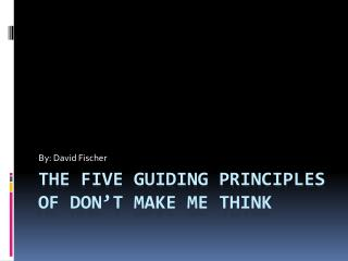 THE FIVE GUIDING PRINCIPLES OF DON'T MAKE ME THINK