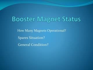 Booster Magnet Status