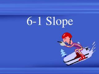 6-1 Slope