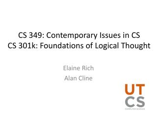 CS 349: Contemporary Issues in CS CS  301k: Foundations of Logical Thought