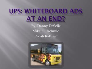 UPS: Whiteboard ads  at an  end?