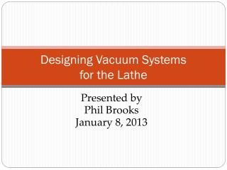 Designing Vacuum Systems  for the Lathe