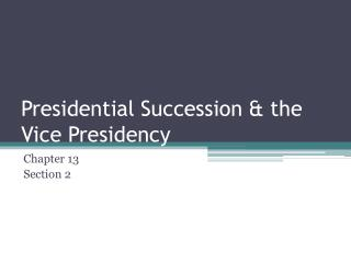 Presidential Succession & the Vice Presidency