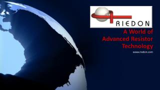 A World of Advanced Resistor Technology www.riedon.com