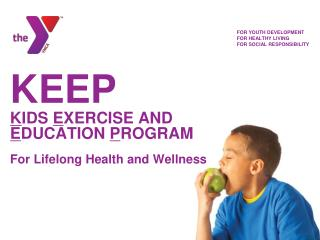 KEEP  K IDS  E XERCISE AND  E DUCATION  P ROGRAM For Lifelong Health and Wellness