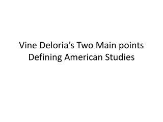 Vine  Deloria's  Two Main points Defining American Studies