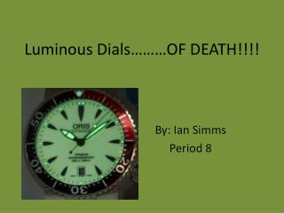 Luminous Dials………OF DEATH!!!!