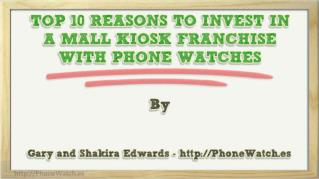 ppt 41039 TOP 10 REASONS TO INVEST IN A MALL KIOSK FRANCHISE WITH PHONE WATCHES
