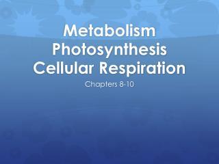 Metabolism Photosynthesis Cellular Respiration