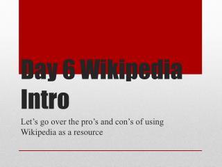 Day 6 Wikipedia Intro