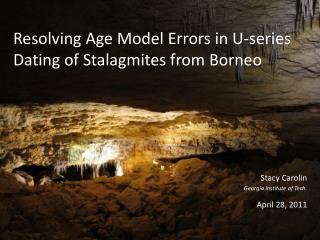 Resolving  Age Model Errors  in U-series  Dating  of  Stalagmites  from Borneo