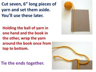 "Cut  seven,  6"" long pieces of yarn and set them aside. You'll use these later."