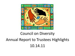Council on Diversity Annual Report to  Trustees Highlights  10.14.11