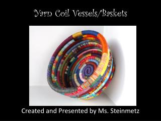 Yarn Coil Vessels/Baskets