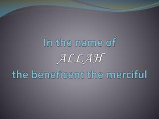 In the name of  ALLAH the beneficent the merciful